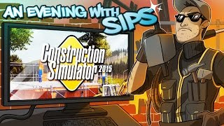 Construction Simulator 2015 - An Evening With Sips