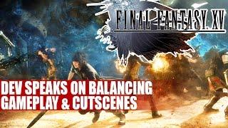 Final Fantasy 15 | Dev Speaks On Balancing Gameplay & Cutscenes