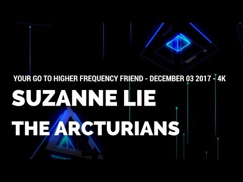 Your GO TO Higher Frequency Friend - Arcturians - 03DEC2017 - 4k