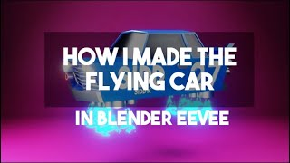 How I Made the FLYING CAR ANIMATION in BLENDER EEVEE
