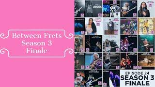 Between Frets S3 Ep. 24 - Season 3 Finale