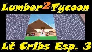Lt2 Cribs Ep 3 : Lumber Tycoon 2 | RoBlox