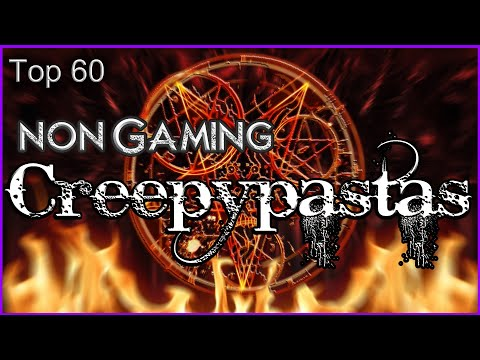 Top 60 Non Gaming Creepypastas