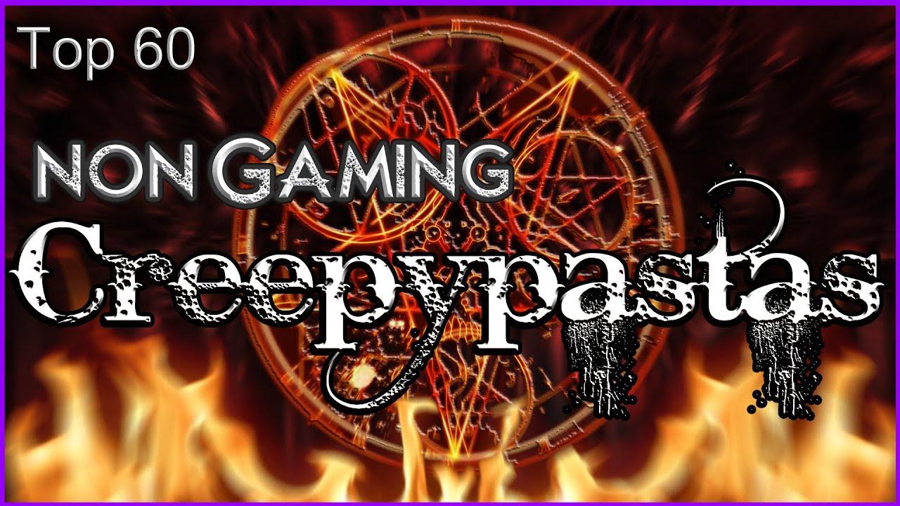 Download Top 60 Non Gaming Creepypastas