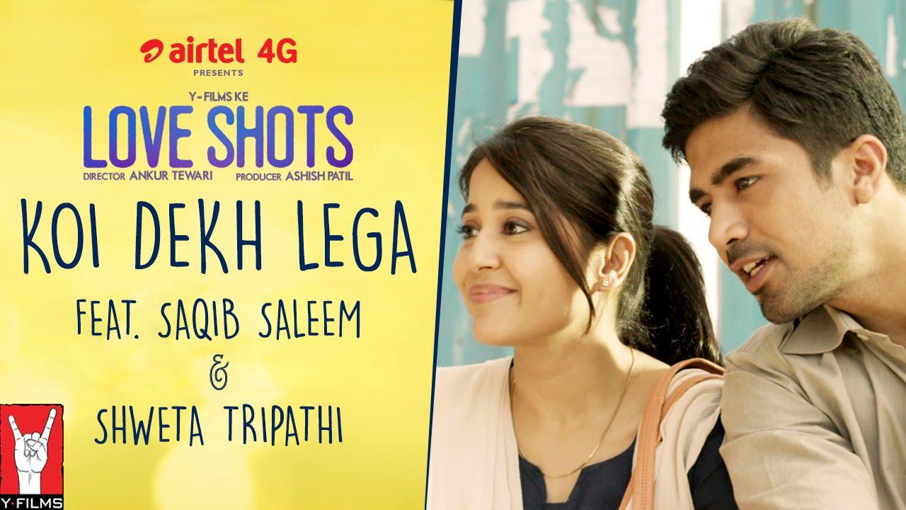 Love Shots - Full Film #2: Koi Dekh Lega feat. Saqib Saleem   Shweta Tripathi