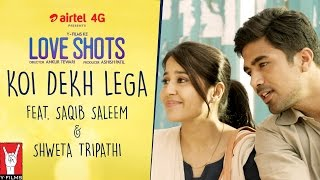 Love Shots - Full Film #2: Koi Dekh Lega feat. Saqib Saleem | Shweta Tripathi thumbnail