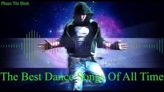 Những Bản Nhạc Dance Hay Nhất Mọi Thời Đại - The Best Dance Songs Of All Time