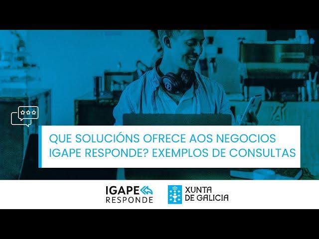 Que solucións ofrece aos negocios Igape Responde? Exemplos de consultas