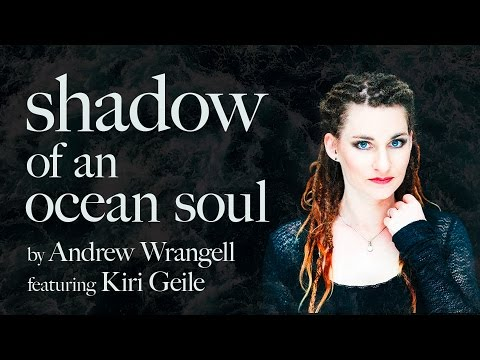 Shadow of an Ocean Soul [by Andrew Wrangell] feat. Kiri Geile - 동영상
