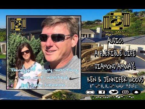 A FLEXIBLE LIFE |JENNIFER & KEN WOODS | DIAMONDS AMWAY | MOTIVATION