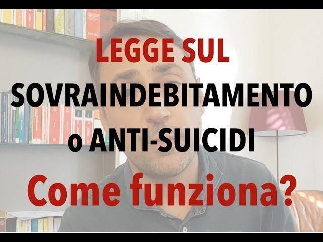LA LEGGE SUL SOVRA-INDEBITAMENTO (o anti-suicidi): COME FUNZIONA? Tutto quello che devi sapere