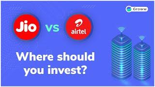Reliance Jio vs Bharti Airtel - Where should you Invest | Fundamental Analysis | Groww