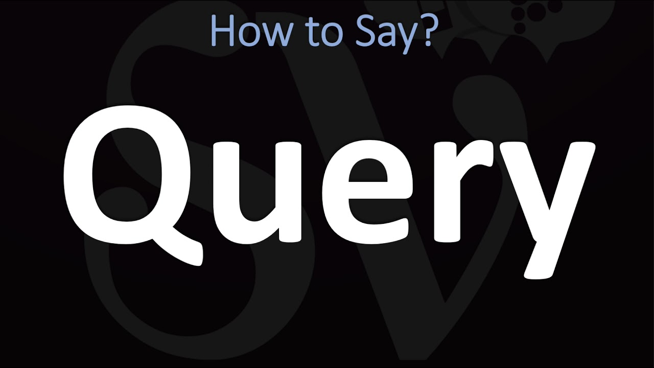 How to Pronounce Query? (CORRECTLY)
