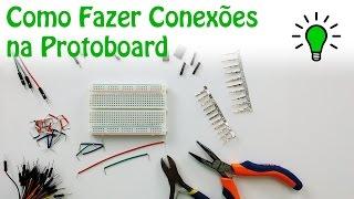 Como Fazer Conexões na Protoboard