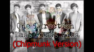 Last First Kiss - One Direction (The Chipmunk Version)