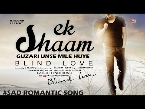 BLIND LOVE   EK SHAAM BY JASWANT SINGH   BEST HINDI SAD ROMANTIC SONG   AFFECTION MUSIC RECORDS