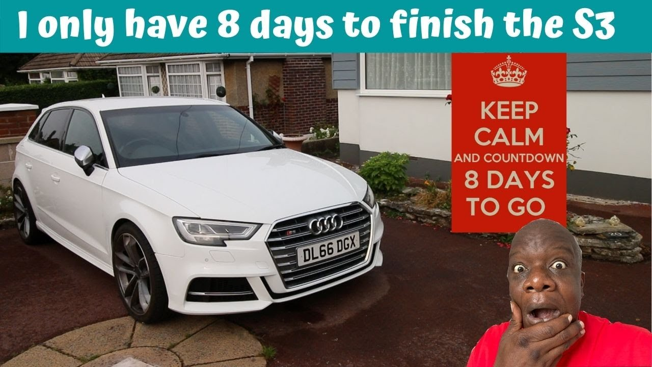 We have 8 days to finish the Audi S3