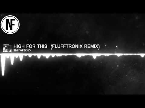 The Weeknd - High For This (Flufftronix Remix)