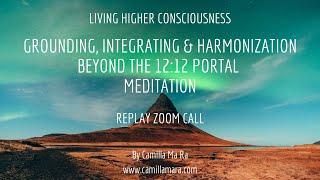 Grounding, integration & harmonization beyond the 12:12 portal