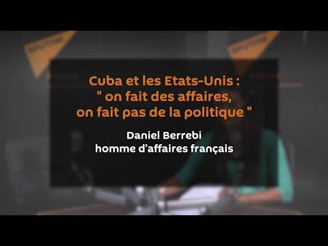 Cuba et les États-Unis : « on fait des affaires, on fait pas de la politique »