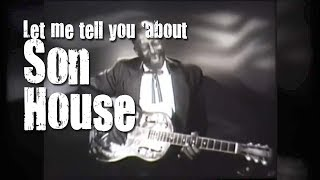 Let me tell you about Son House (Documentary)