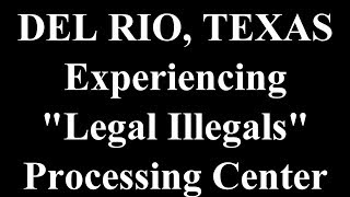 Del Rio - Legal Illegals  - Part 3
