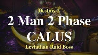 2 Man 2 Phase Calus - Leviathan Raid Boss