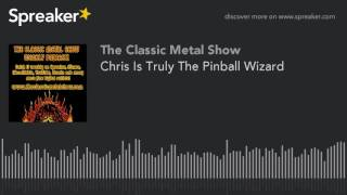 Chris Is Truly The Pinball Wizard
