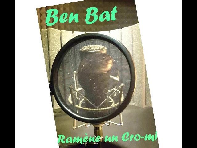Bat Ben - Ramènes un Cro-mi