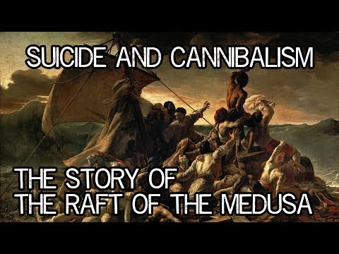 Cannibalism and Suicide - The Tragedy of the Raft of the Medusa