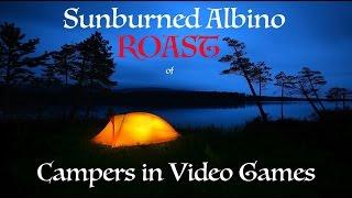 Sunburned Albino Roast of Campers in Video Games