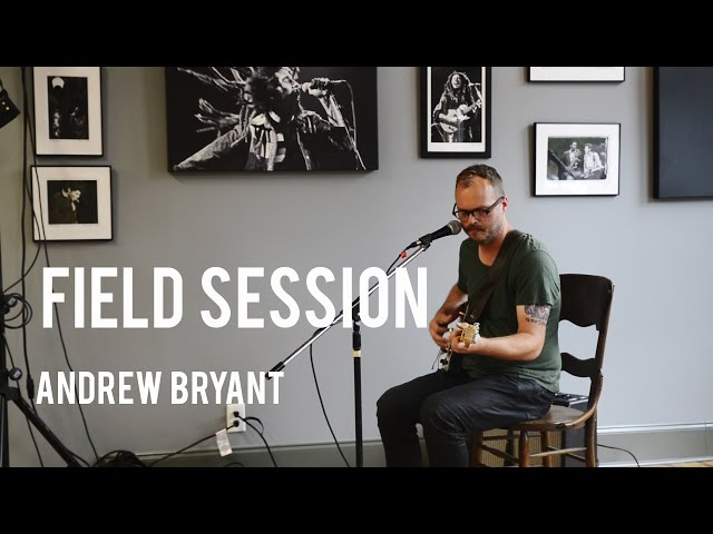 Andrew Bryant | Field Session