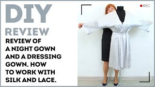 DIY: Review of a night gown and a dressing gown. How to work with silk and lace.