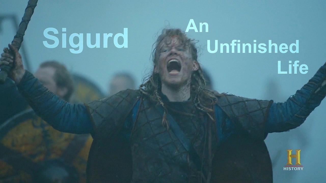 {Vikings} Sigurd Tribute II An Unfinished Life