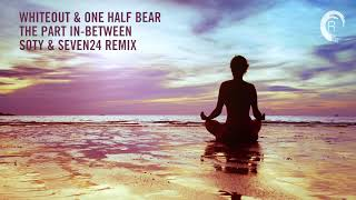 Chill Out Vocal Trance: Whiteout & One Half Bear - The Part In-Between (Soty & Seven24 Remix)