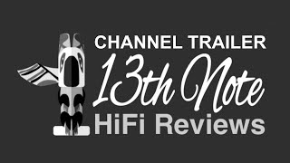 13th Note HiFi Reviews - Channel Trailer Film