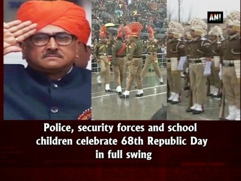 Police, security forces and school children celebrate 68th Republic Day in full swing - ANI #News