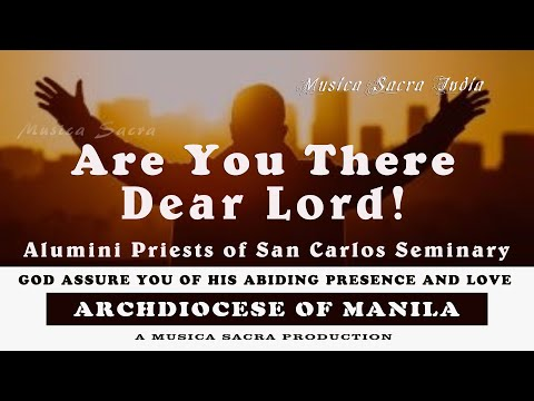 Are You There, Dear Lord? / God assure you of his abiding presence and love.