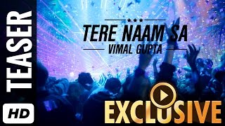 Best Romantic Song in Hindi 2016 | Tere Naam Sa OFFICIAL Song Teaser| Vimal Gupta | Lucky Singh
