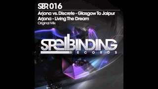 Arjona Vs. Discrete - Glasgow To Jaipur : Arjona - Living The Dream [SBR 016]