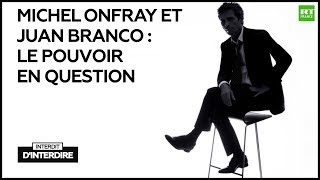 Interdit d\'interdire : Michel Onfray et Juan Branco : le pouvoir en question