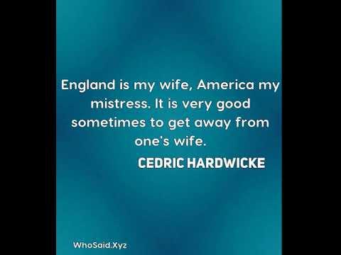 Cedric Hardwicke: England is my wife, America my mistress. It is very goo ......