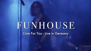 """FUNHOUSE """"CARE FOR YOU"""" Live in Germany"""