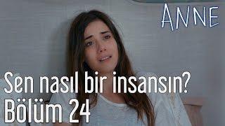 Anne 24. Bölüm - Sen Nasıl Bir İnsansın?