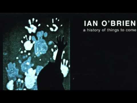 Ian O'Brien - Lucia (Part One) // A History of Things to Come