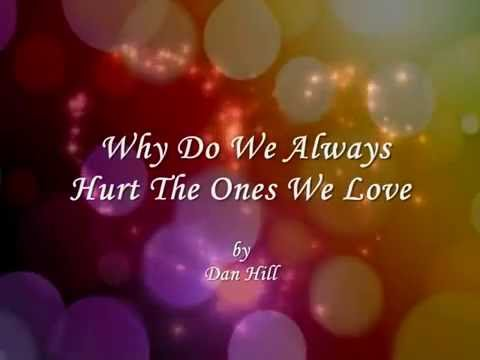 Why Do We Always Hurt The Ones We Love By Dan Hill Youtube
