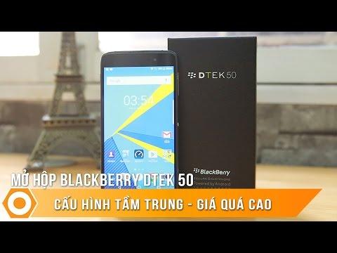 Mở hộp BlackBerry DTek 50 - Cấu hình tầm trung, Giá quá cao