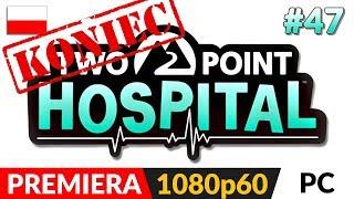 TWO POINT HOSPITAL PL  #47 LIVE (odc.47 Koniec gry) ⚕️ OSTATNI Szpital na 2-3* - zakończenie