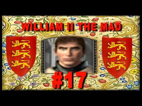 The Reign of King William II the Mad - Medieval 2 England Campaign #17