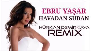 Video Ebru Yaşar- Havadan Sudan remix (Hürkan Demirkaya remix) download MP3, 3GP, MP4, WEBM, AVI, FLV Juli 2018